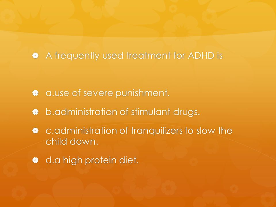 A frequently used treatment for ADHD is