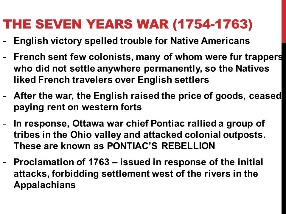 The Seven Years war (1754-1763) English victory spelled trouble for Native Americans.