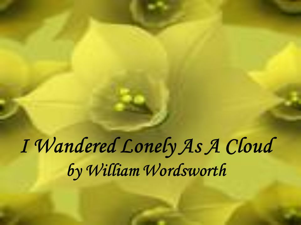 I Wandered Lonely As A Cloud by William Wordsworth