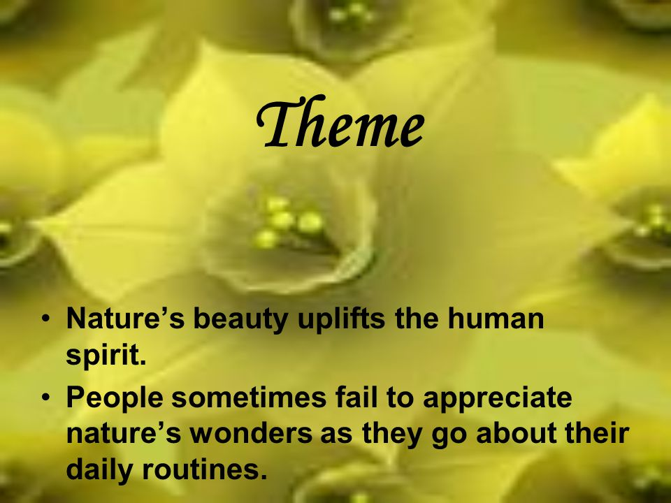 Theme Nature's beauty uplifts the human spirit.