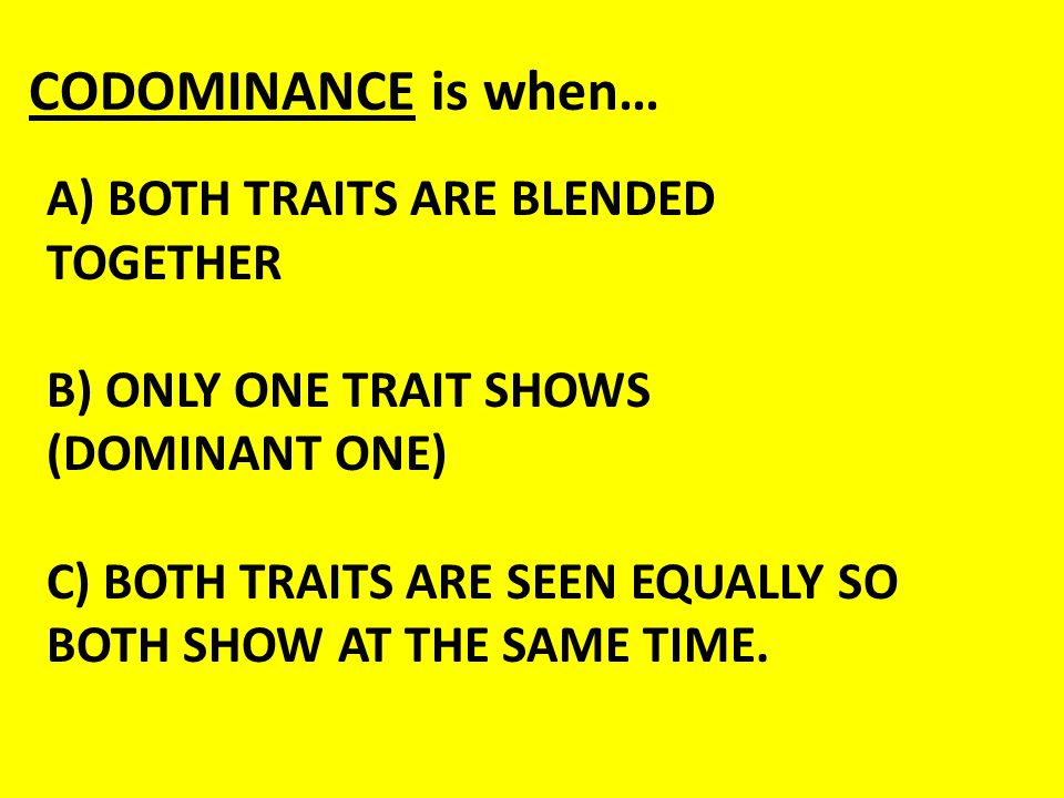 CODOMINANCE is when…