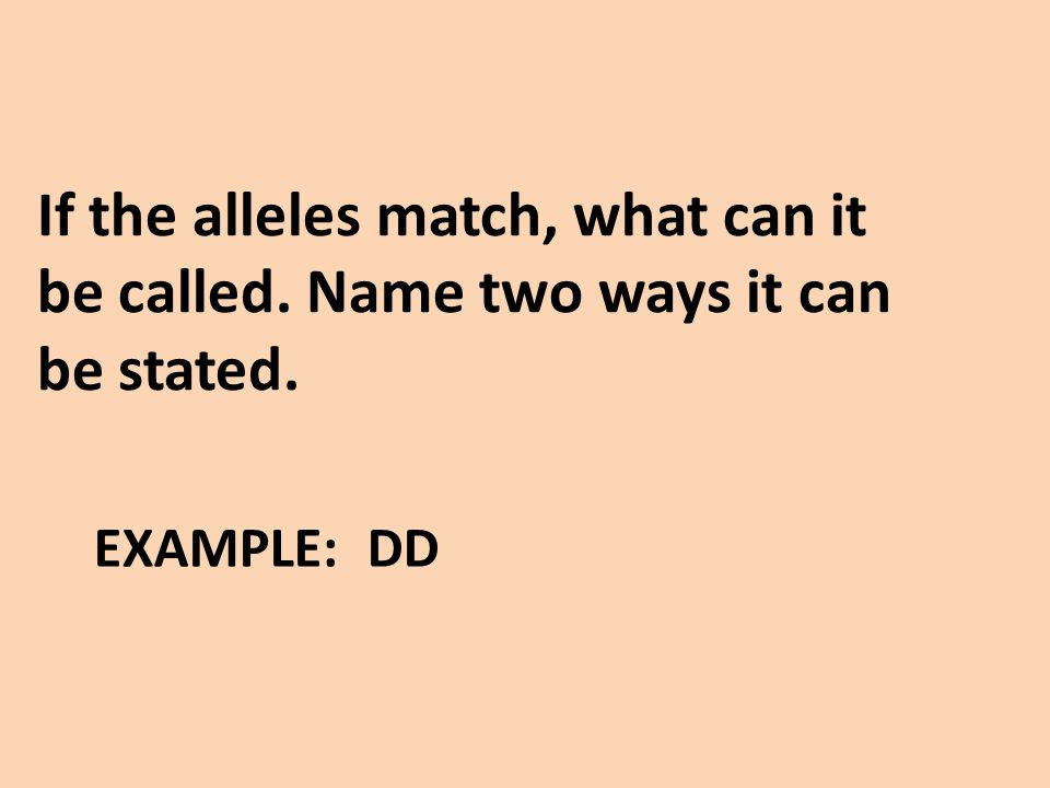 If the alleles match, what can it be called