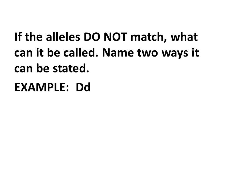 If the alleles DO NOT match, what can it be called