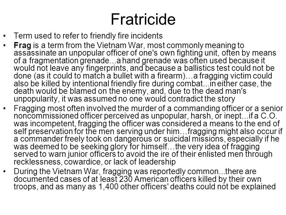 Fratricide Term used to refer to friendly fire incidents