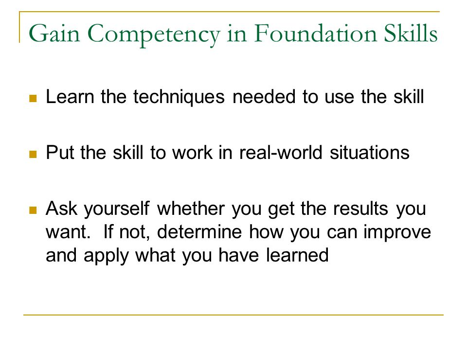 Gain Competency in Foundation Skills