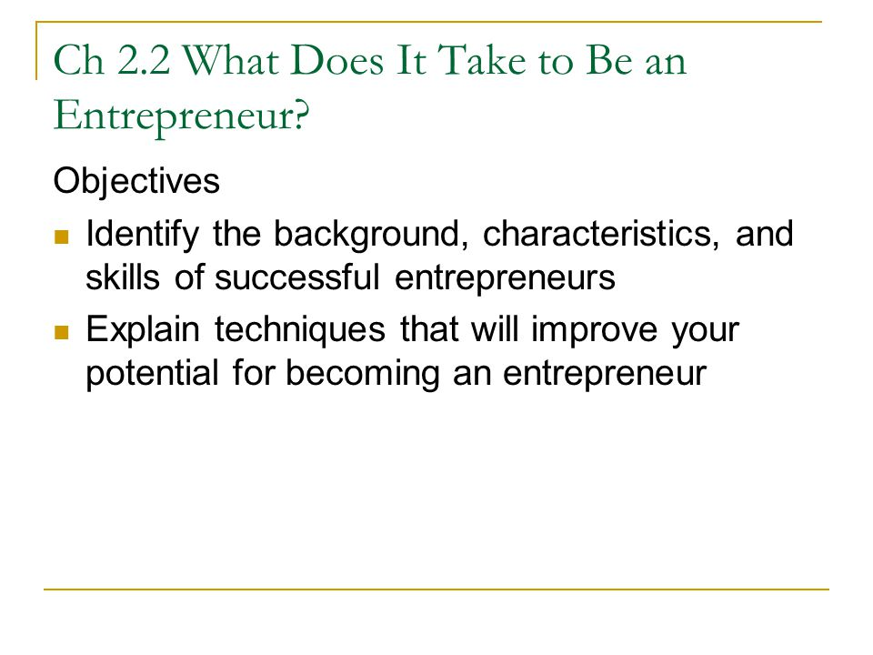 Ch 2.2 What Does It Take to Be an Entrepreneur