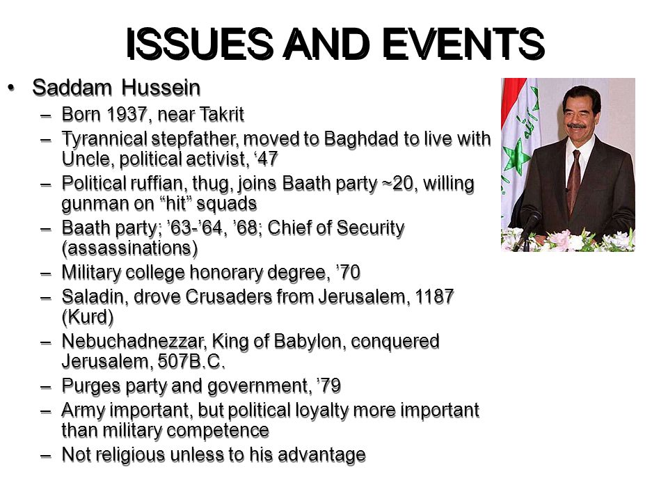 ISSUES AND EVENTS Saddam Hussein Born 1937, near Takrit