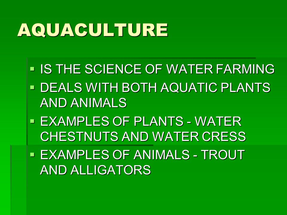 AQUACULTURE IS THE SCIENCE OF WATER FARMING