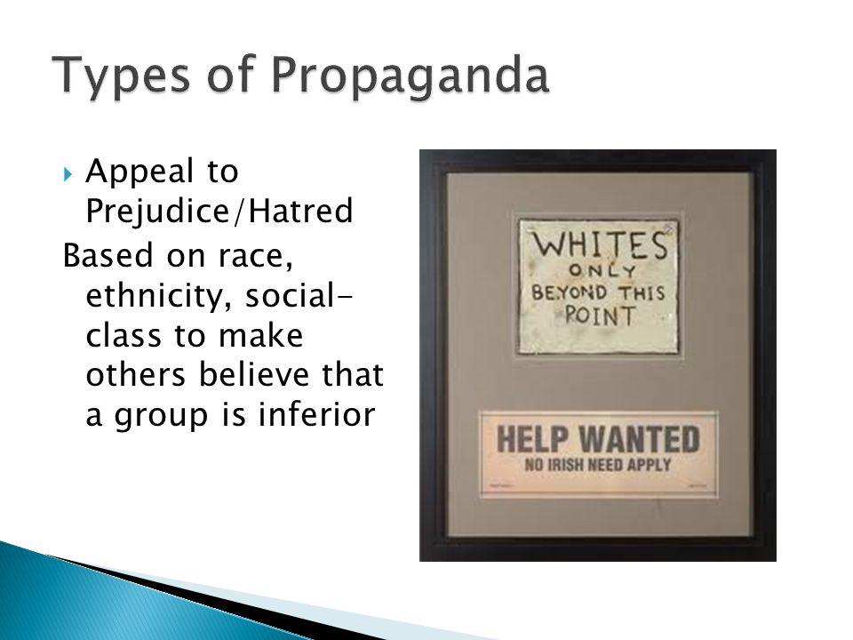 Types of Propaganda Appeal to Prejudice/Hatred