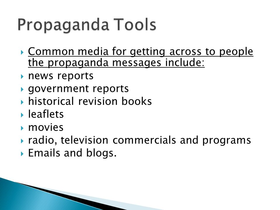 Propaganda Tools Common media for getting across to people the propaganda messages include: news reports.