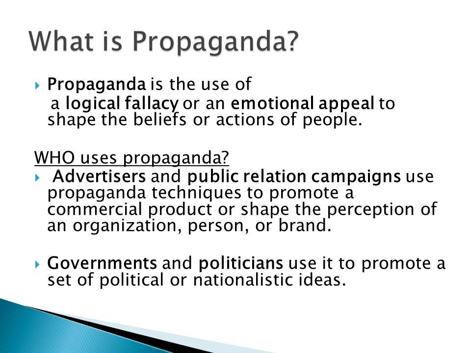 What is Propaganda Propaganda is the use of