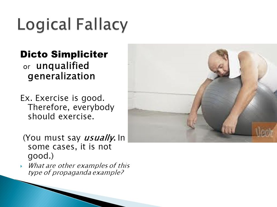 Logical Fallacy Dicto Simpliciter or unqualified generalization