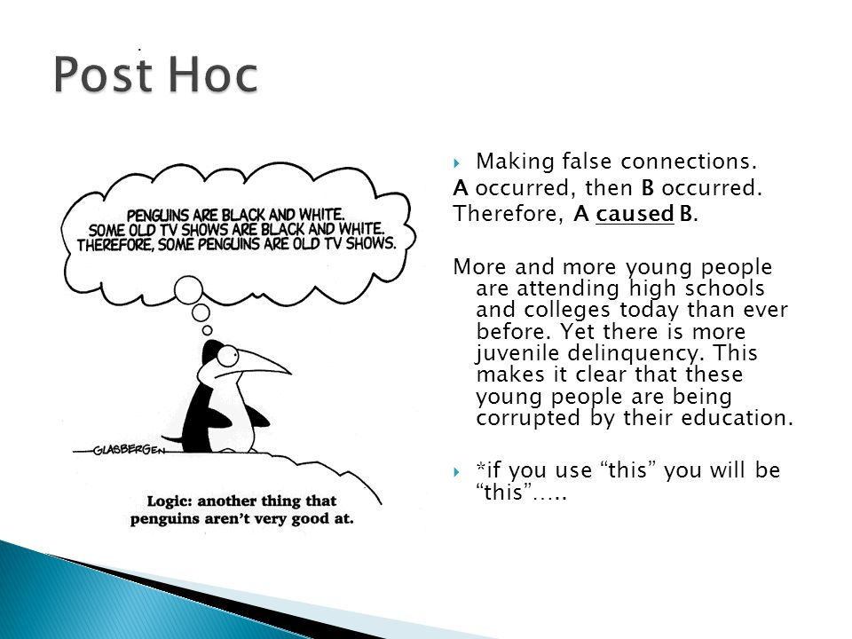 Post Hoc Making false connections. A occurred, then B occurred.
