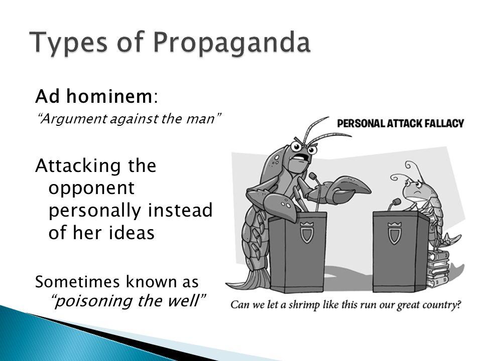 Types of Propaganda Ad hominem: