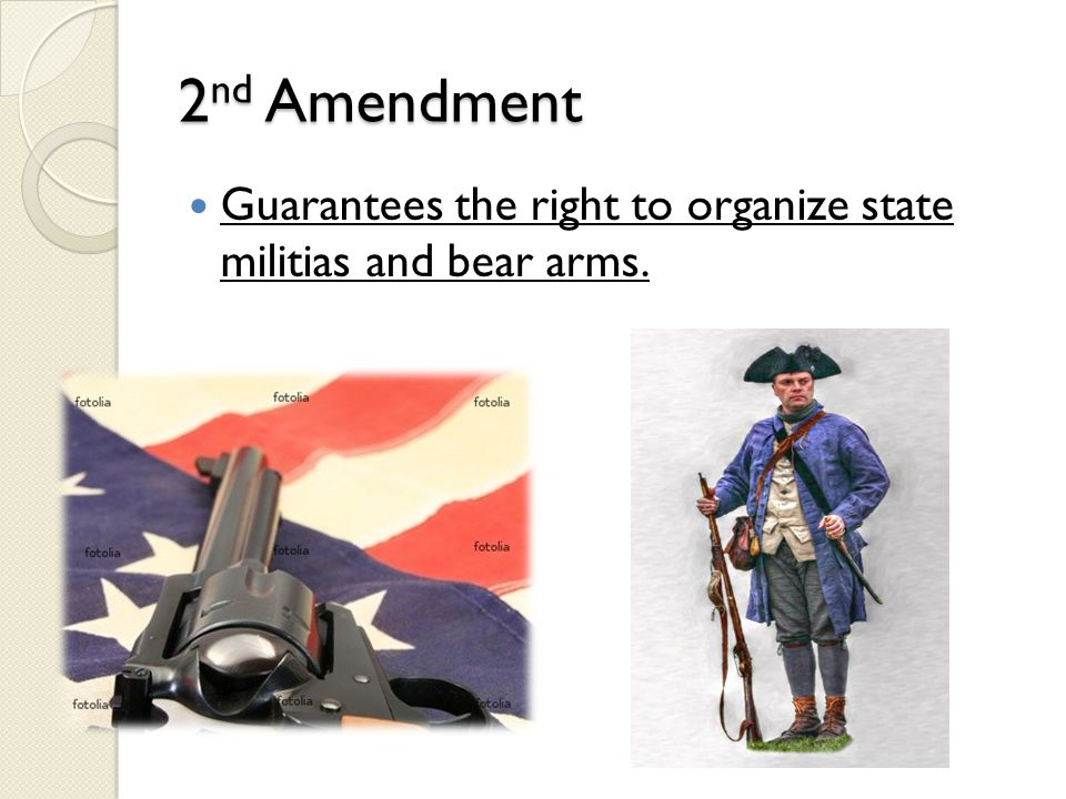 2nd Amendment Guarantees the right to organize state militias and bear arms.