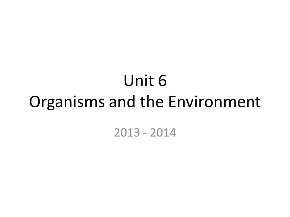 Unit 6 Organisms and the Environment