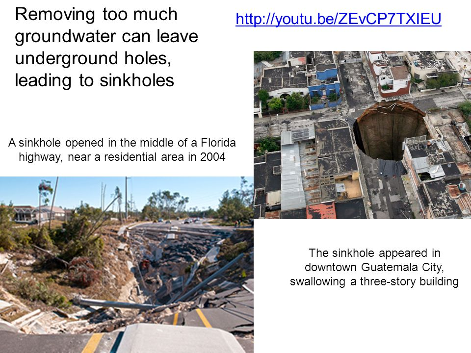 Removing too much groundwater can leave underground holes, leading to sinkholes