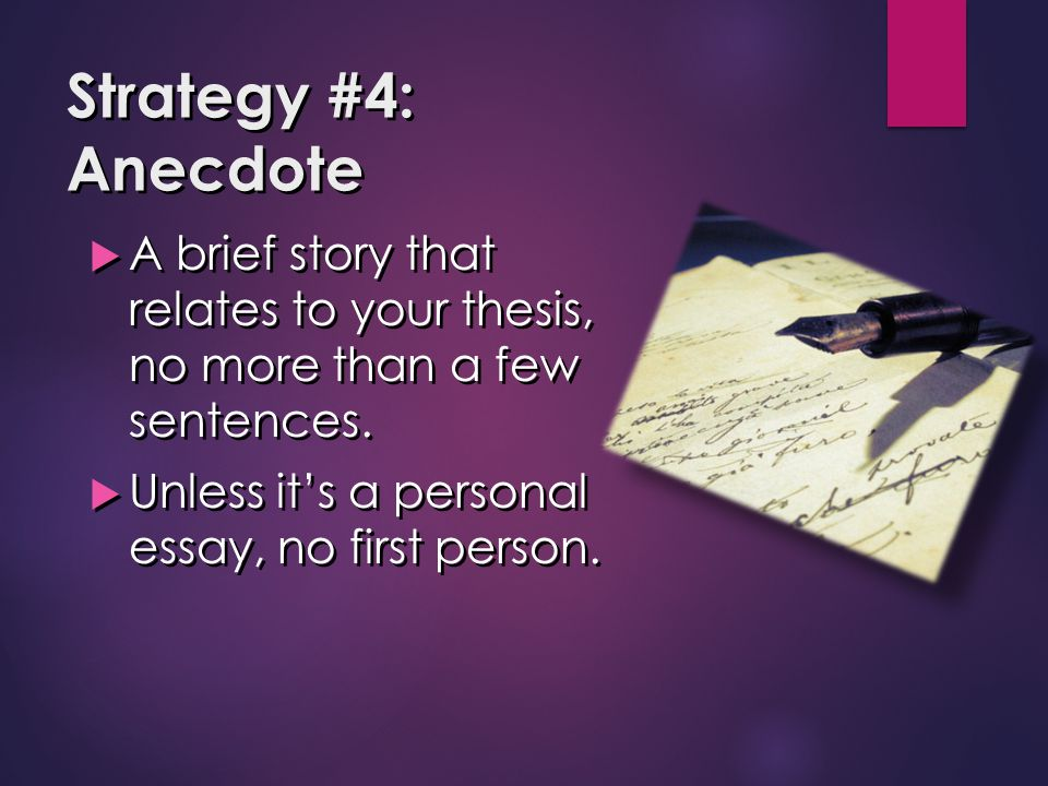 Strategy #4: Anecdote A brief story that relates to your thesis, no more than a few sentences.