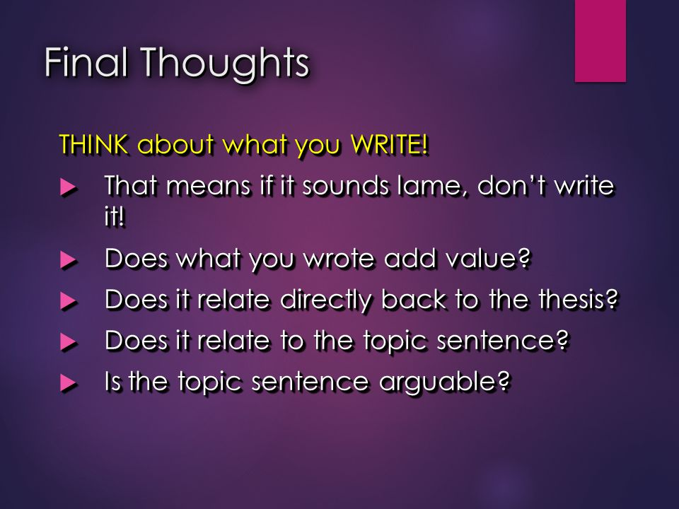 Final Thoughts THINK about what you WRITE!