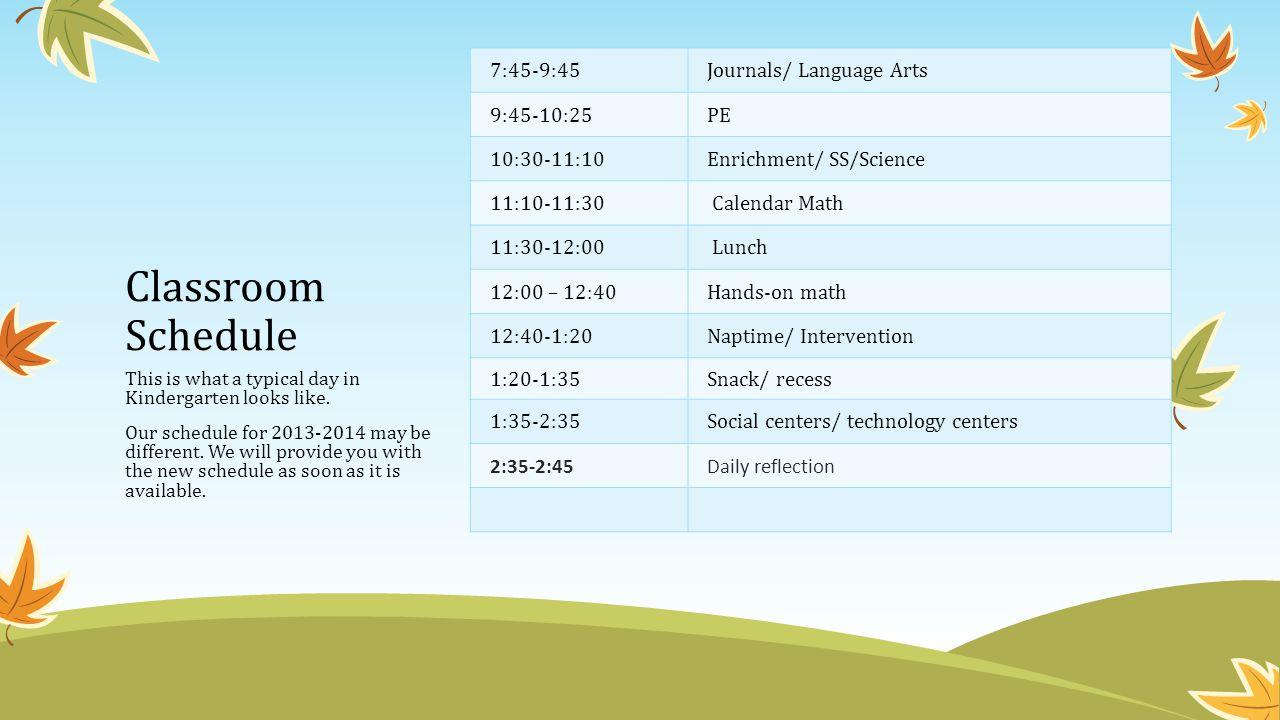 Classroom Schedule 7:45-9:45 Journals/ Language Arts 9:45-10:25 PE