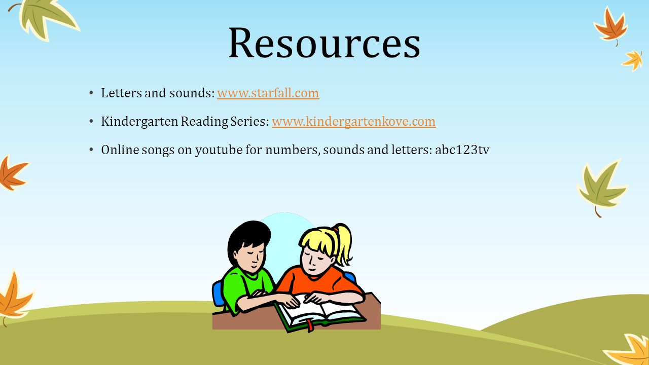 Resources Letters and sounds: www.starfall.com