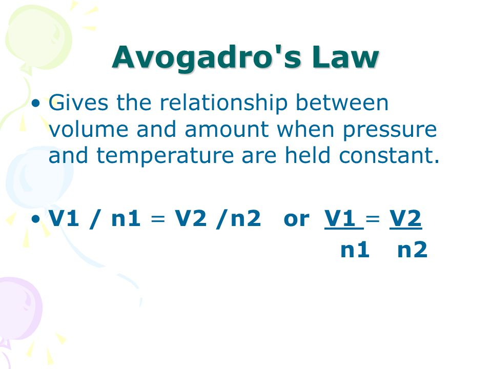 Avogadro s Law Gives the relationship between volume and amount when pressure and temperature are held constant.
