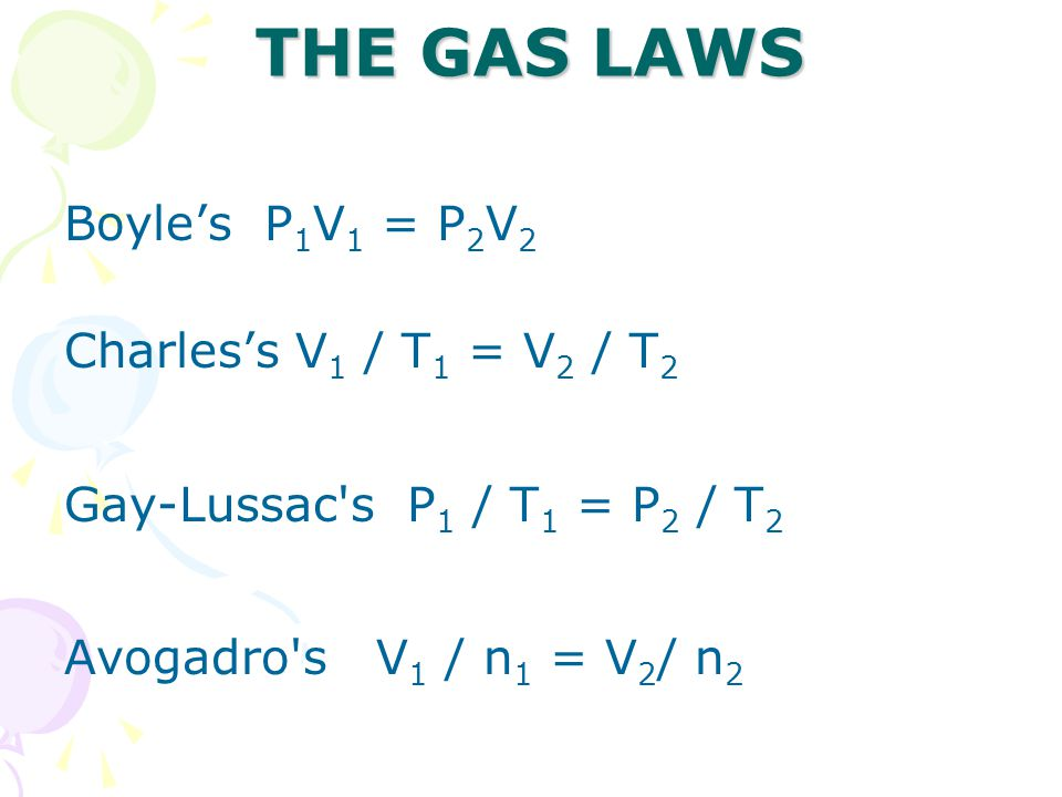 THE GAS LAWS Boyle's P1V1 = P2V2 Charles's V1 / T1 = V2 / T2