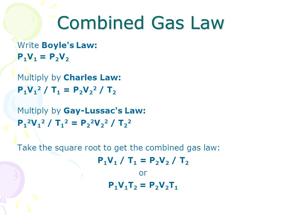 Combined Gas Law Write Boyle s Law: P1V1 = P2V2