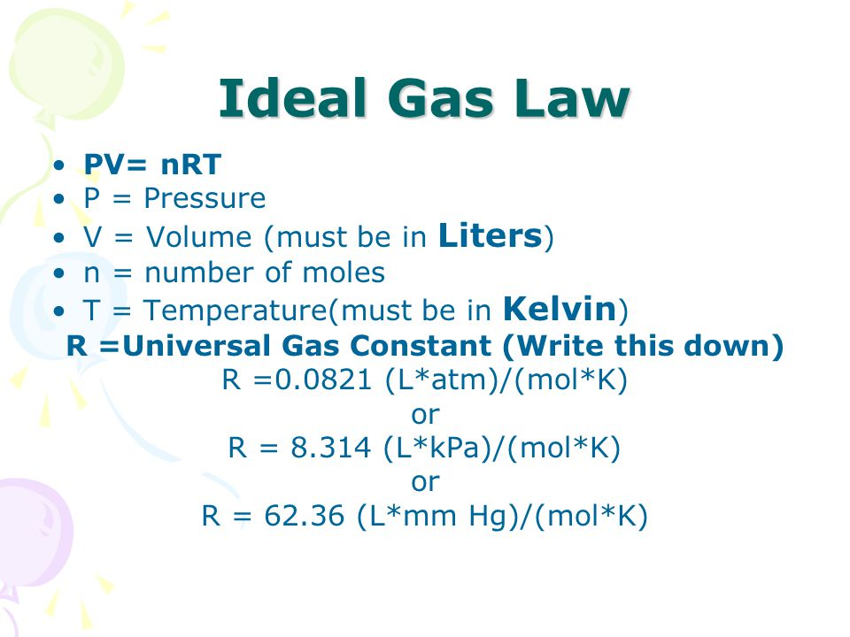R =Universal Gas Constant (Write this down)