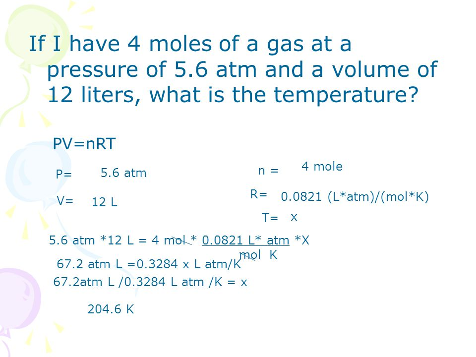 If I have 4 moles of a gas at a pressure of 5