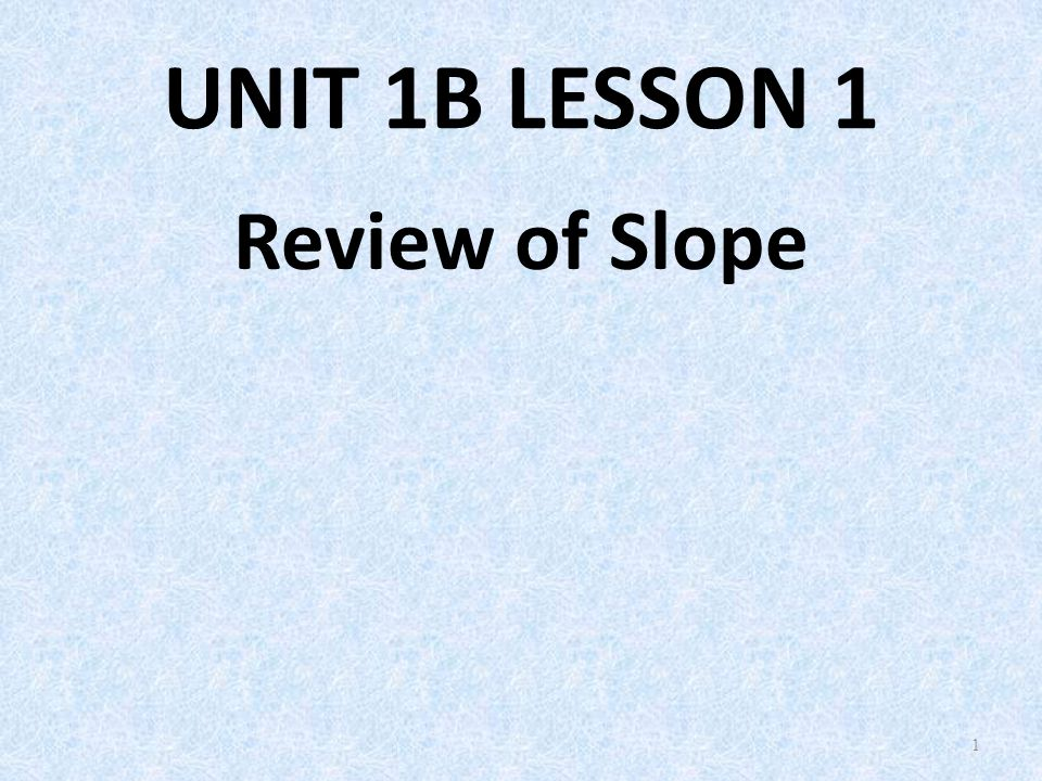 U1B L1 Review of Slope UNIT 1B LESSON 1 Review of Slope