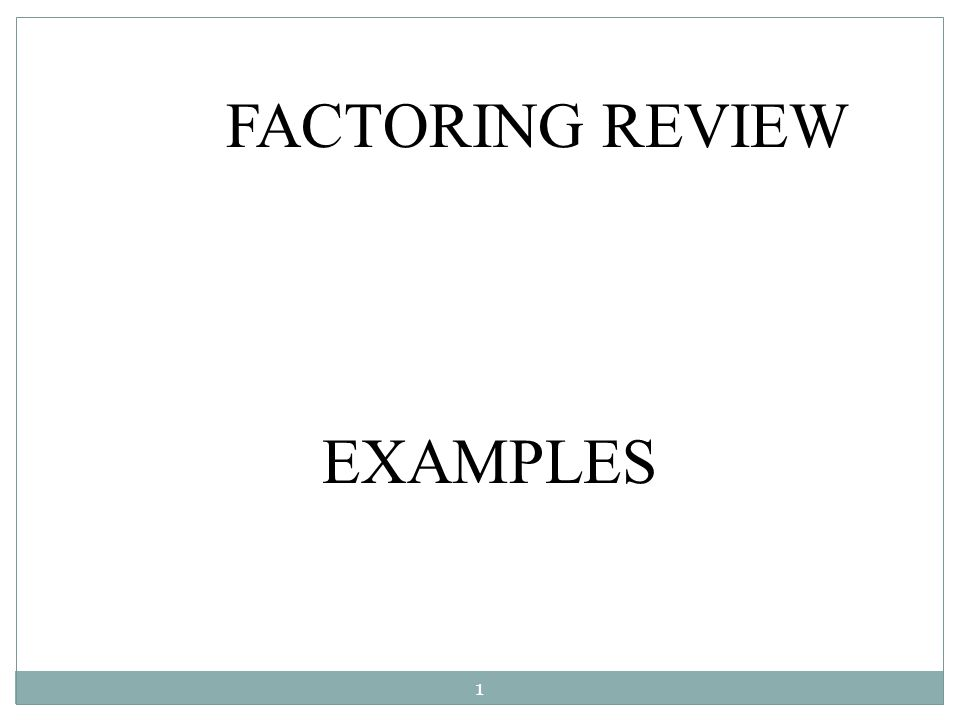 U1A L1 Examples FACTORING REVIEW EXAMPLES