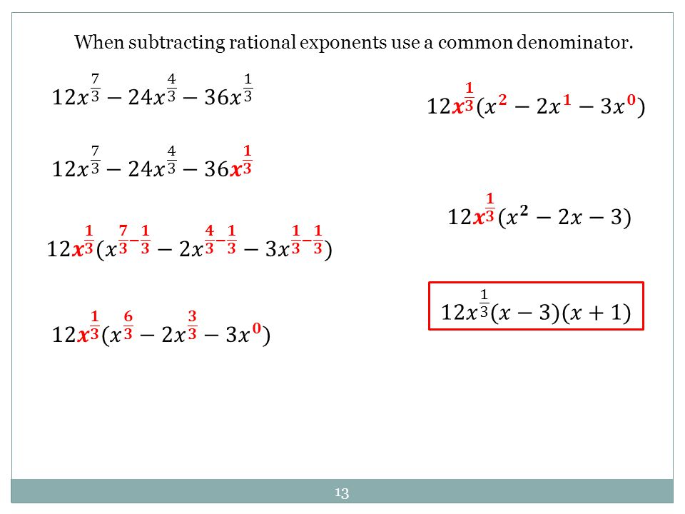 When subtracting rational exponents use a common denominator.