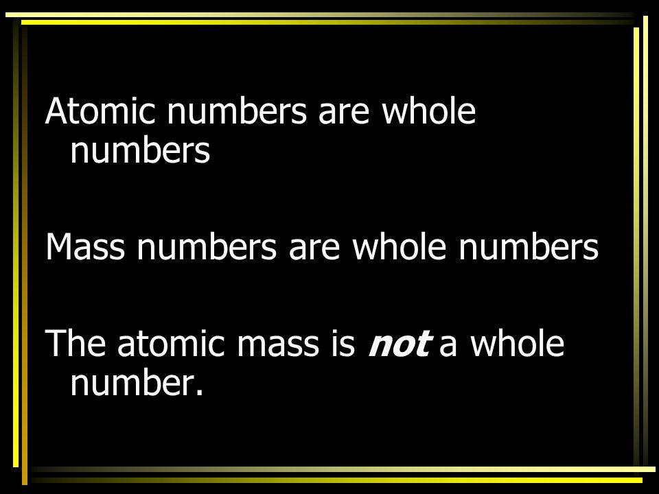 Atomic numbers are whole numbers