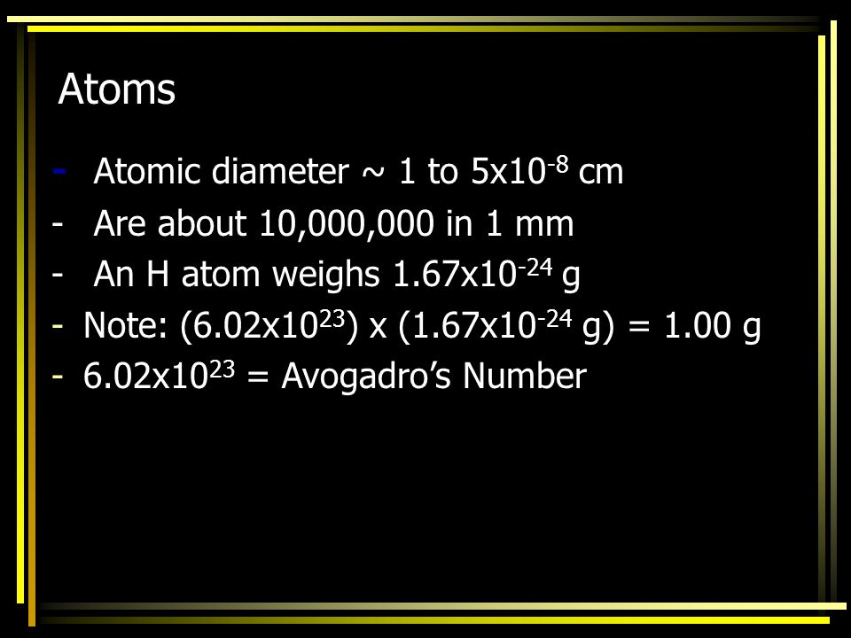 Atoms - Atomic diameter ~ 1 to 5x10-8 cm