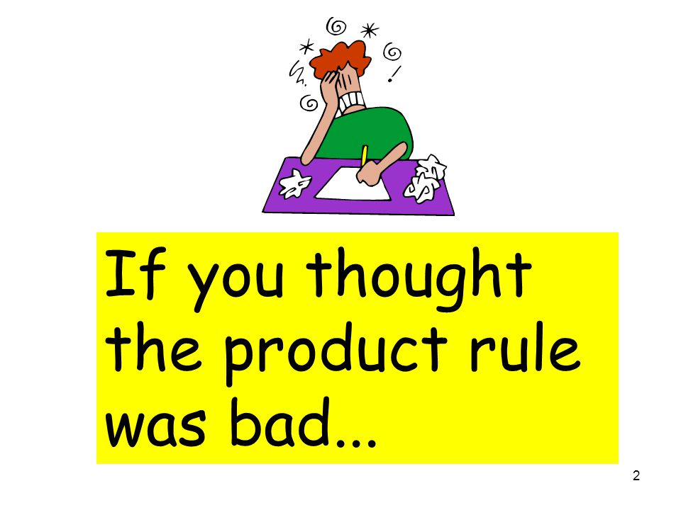 If you thought the product rule was bad...