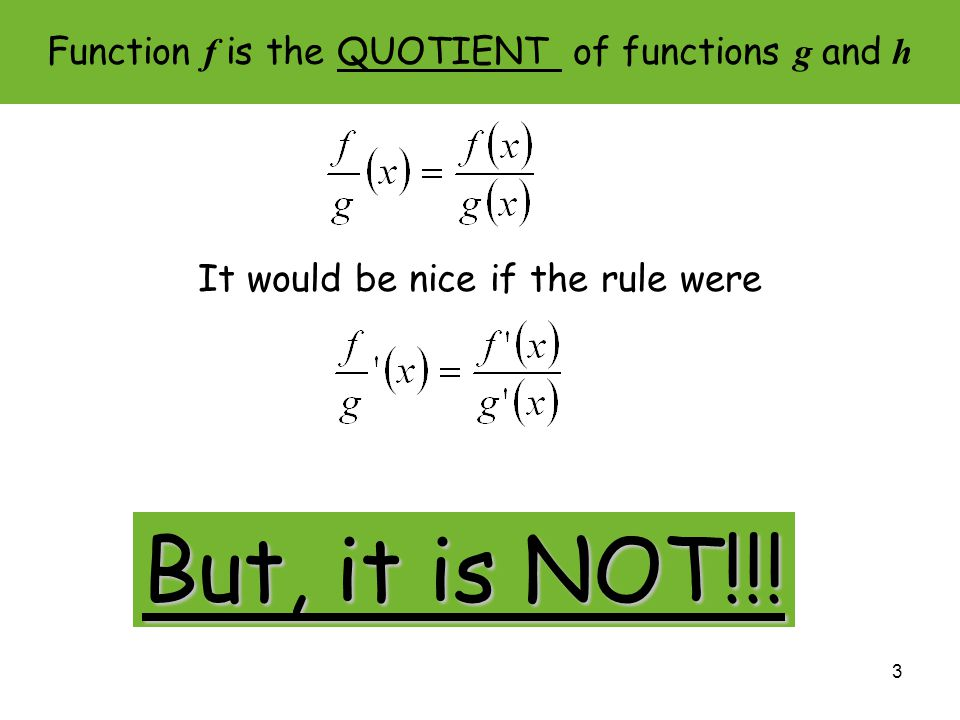 Function f is the QUOTIENT of functions g and h