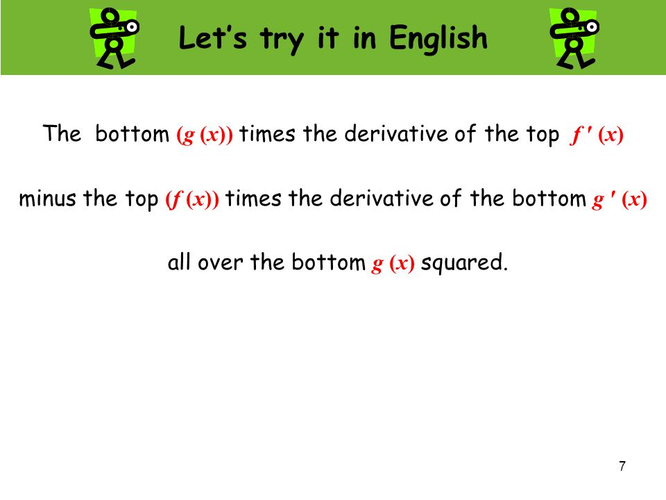 U2 L5 Quotient Rule Let's try it in English. The bottom (g (x)) times the derivative of the top f ′ (x)