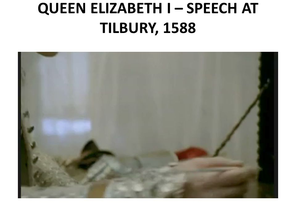 tilbury speech I my self: queen elizabeth i's oration at tilbury camp janet m green she delivered a speech at tilbury whose phrases, often remarked, were like those of.