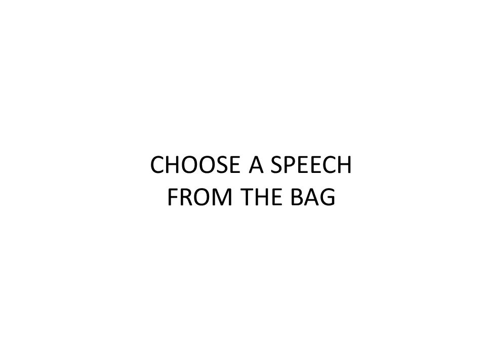 CHOOSE A SPEECH FROM THE BAG