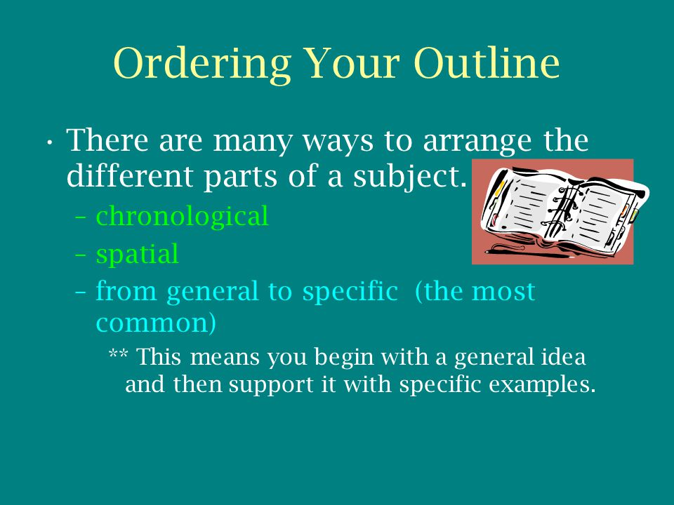 Ordering Your Outline There are many ways to arrange the different parts of a subject. chronological.