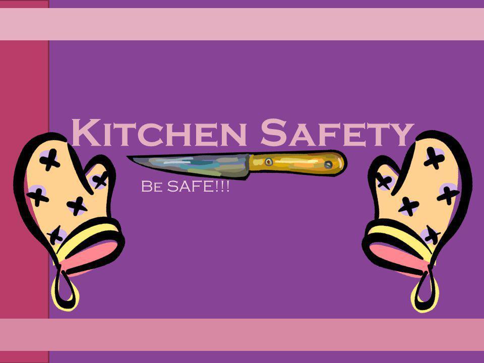 Kitchen Safety Be SAFE!!!