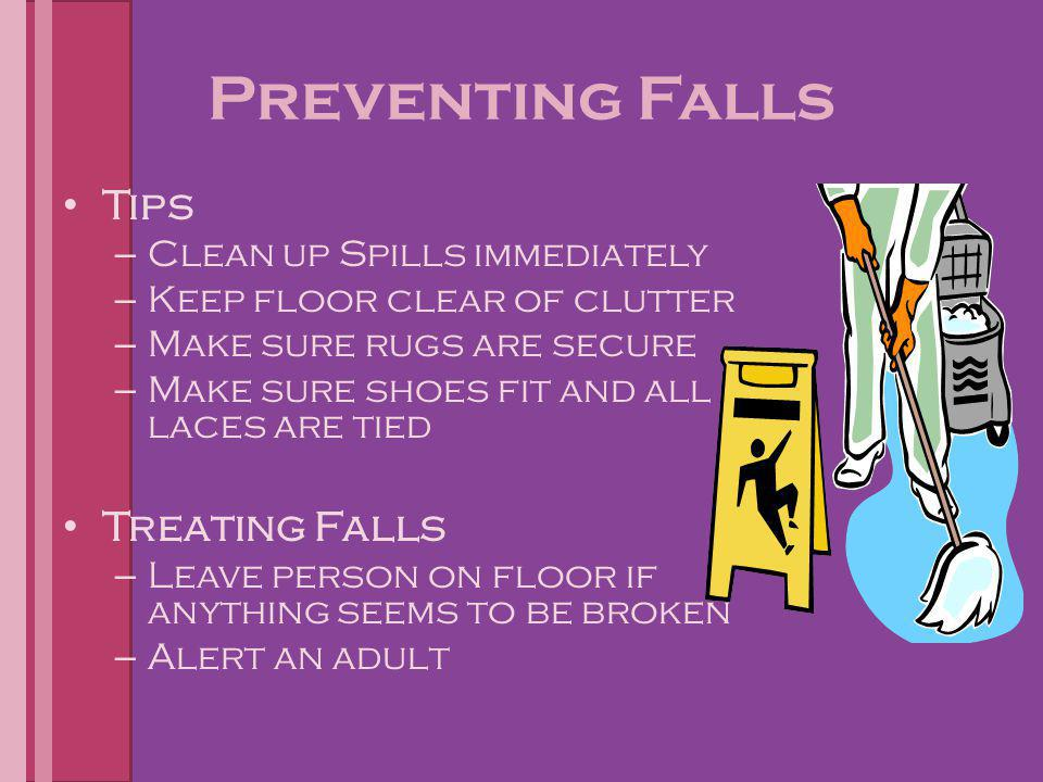 Preventing Falls Tips Treating Falls Clean up Spills immediately