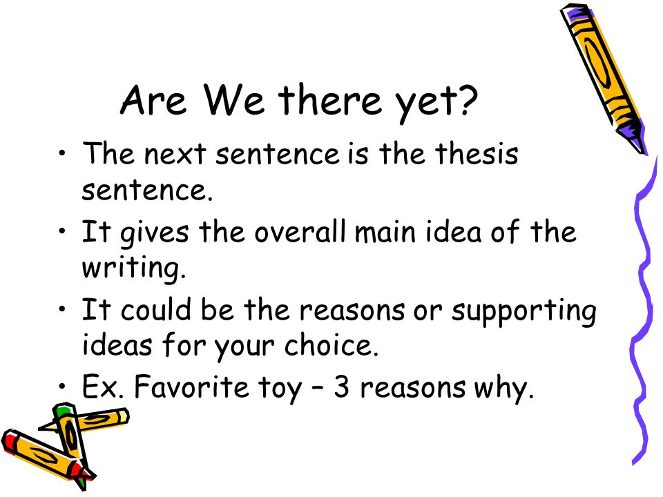 Are We there yet The next sentence is the thesis sentence.