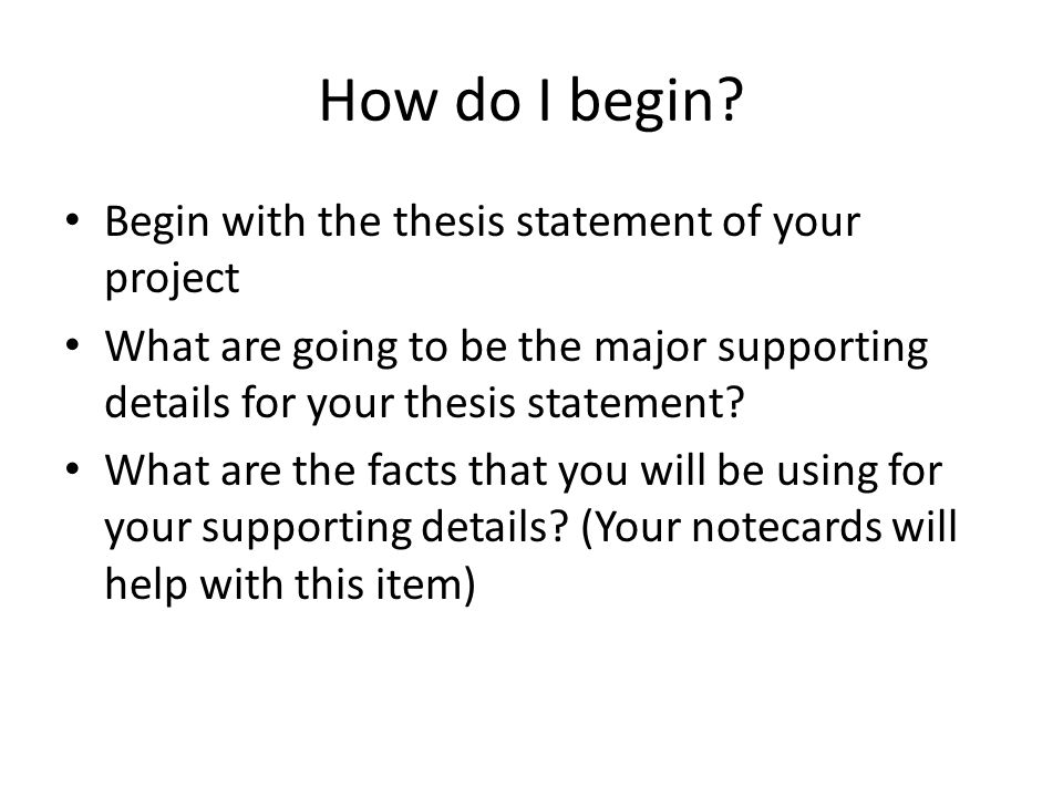 How do I begin Begin with the thesis statement of your project