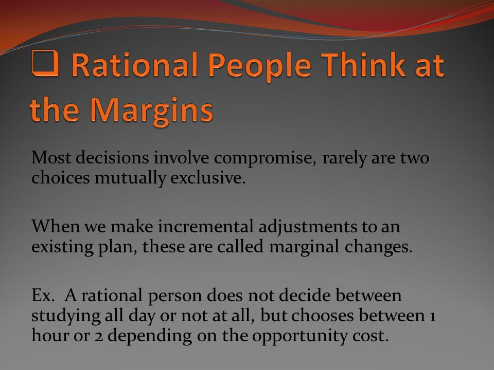 Rational People Think at the Margins