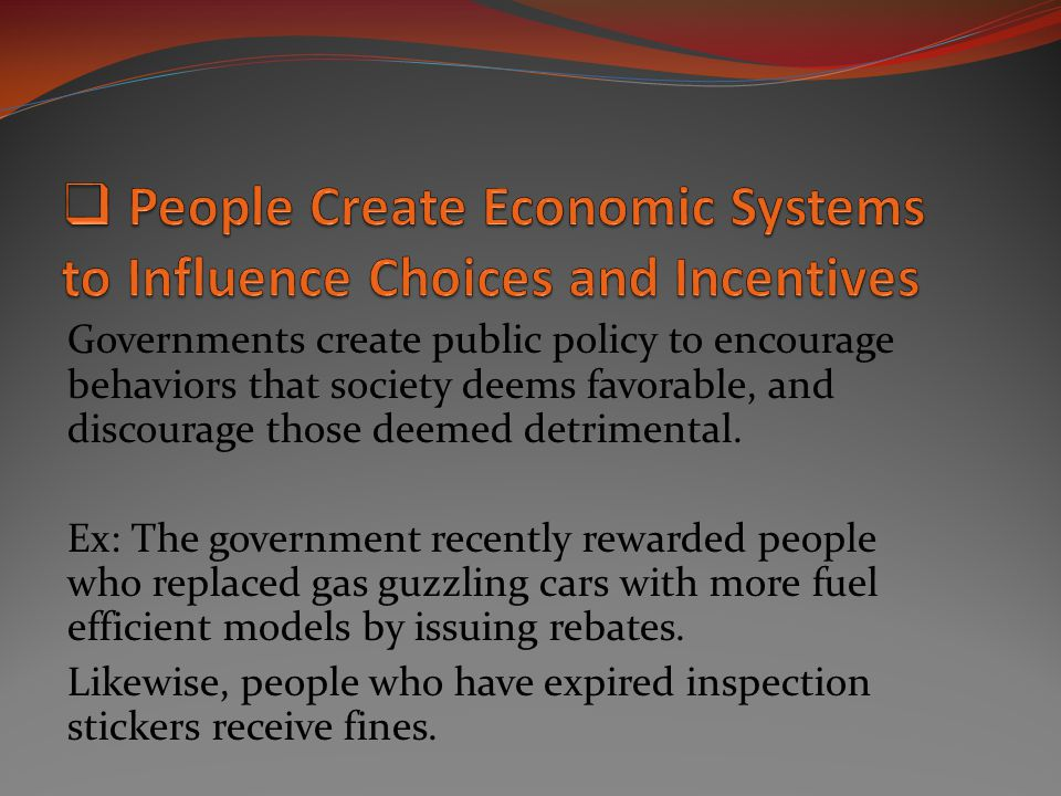 People Create Economic Systems to Influence Choices and Incentives