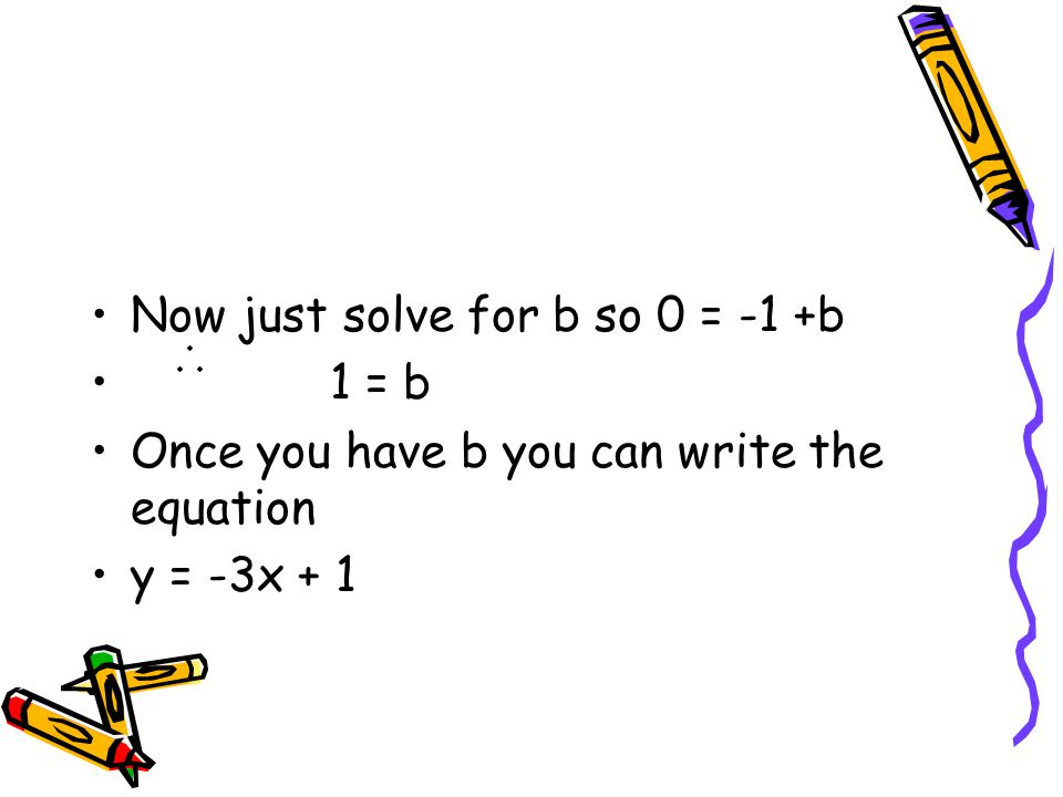 Now just solve for b so 0 = -1 +b