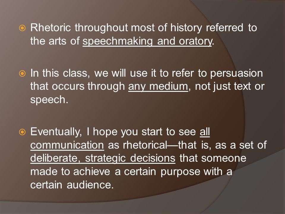 Rhetoric throughout most of history referred to the arts of speechmaking and oratory.