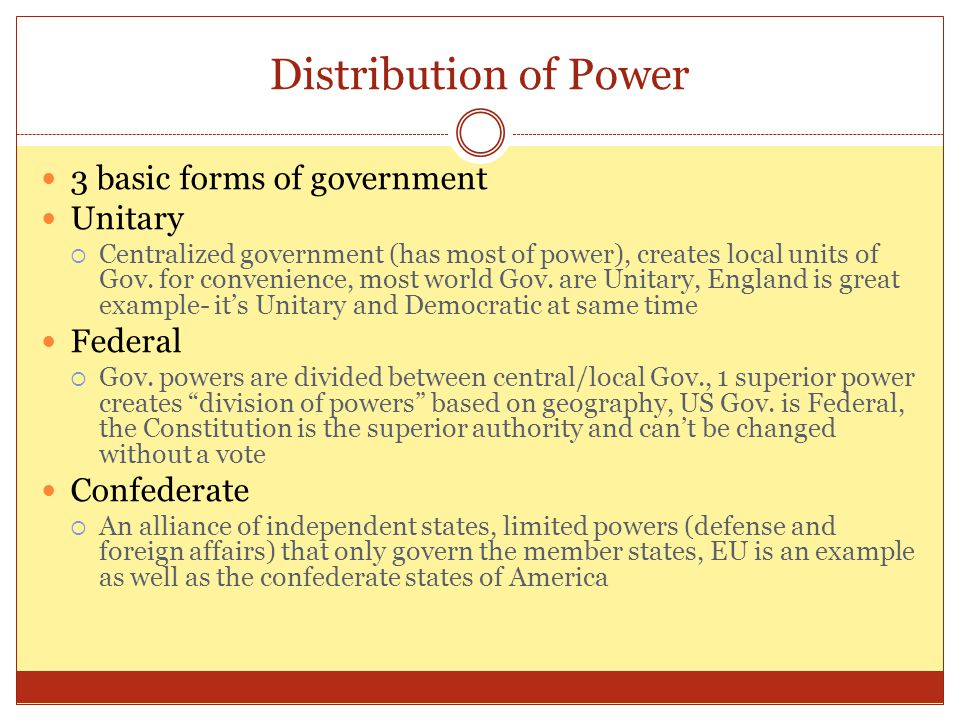 Distribution of Power 3 basic forms of government Unitary Federal